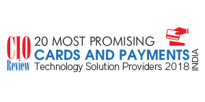 20 Most Promising Cards and Payment Technology Solution Providers - 2018